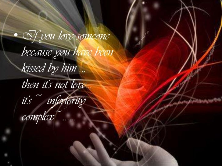 If you love someone because you cannot leave him thinking that it would hurt his feelings                ... then it's not...