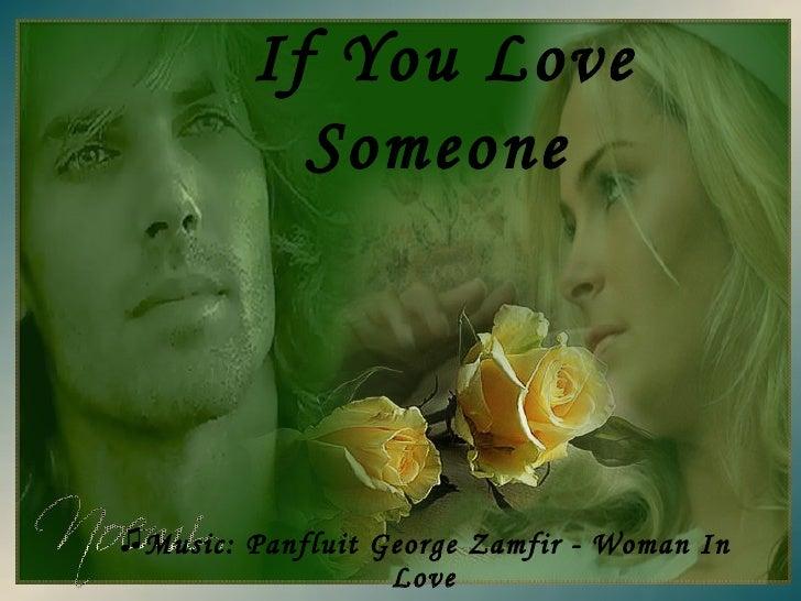 If You  Love  Someone   <ul><li>Music: Panfluit George Zamfir - Woman In Love </li></ul>