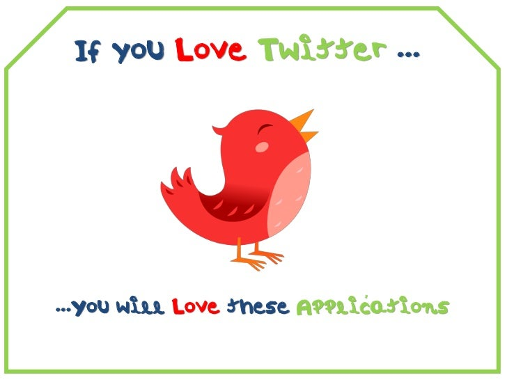 If You Love Twitter You Will Love These Applications