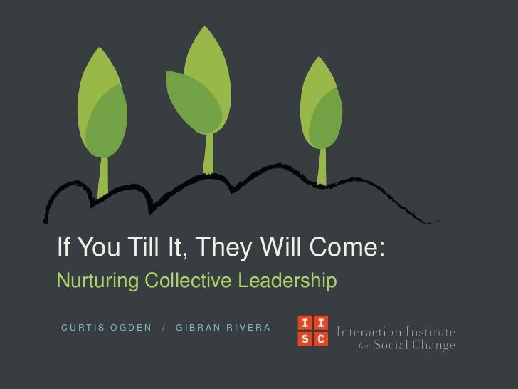 If You Till It, They Will Come:Nurturing Collective LeadershipCURTIS OGDEN   /   GIBRAN RIVERA