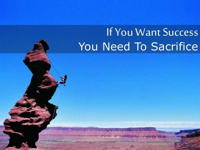 If YouWant Success You Need To Sacrifice