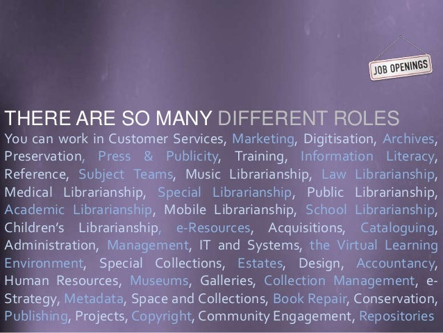 THERE ARE SO MANY DIFFERENT ROLES You can work in Customer Services, Marketing, Digitisation, Archives, Preservation, Pres...
