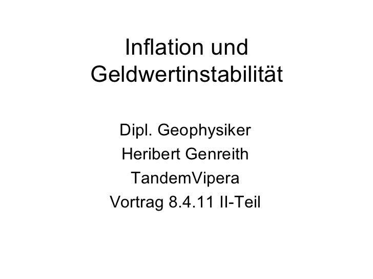 <ul>Inflation und Geldwertinstabilität </ul><ul>Dipl. Geophysiker </ul>Heribert Genreith TandemVipera Vortrag 8.4.11 II-Teil