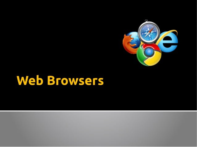 What is a web browser and what it does?  A tool for retrieving information from the Internet  View documents and resourc...