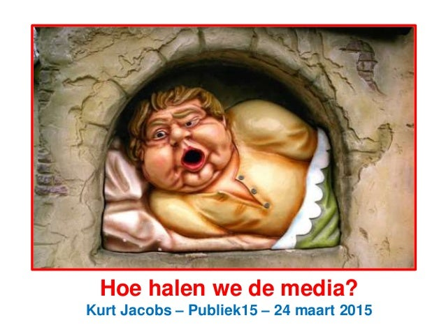 Hoe halen we de media? Kurt Jacobs – Publiek15 – 24 maart 2015