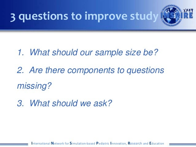 1. What should our sample size be? 2. Are there components to questions missing? 3. What should we ask? International Netw...