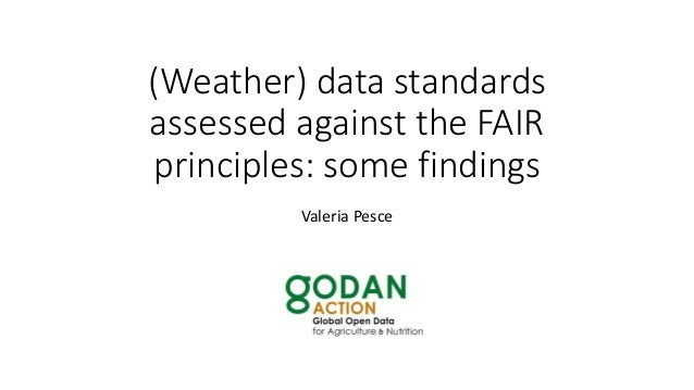 (Weather) data standards assessed against the FAIR principles: some findings Valeria Pesce