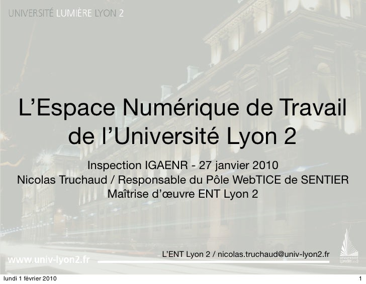 L'Espace Numérique de Travail          de l'Université Lyon 2                   Inspection IGAENR - 27 janvier 2010      N...