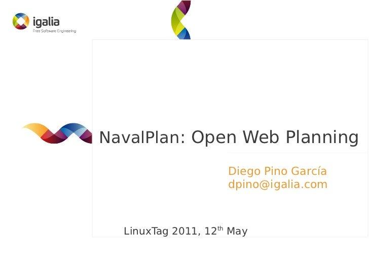 NavalPlan: Open Web Planning                     Diego Pino García                     dpino@igalia.com  LinuxTag 2011, 12...