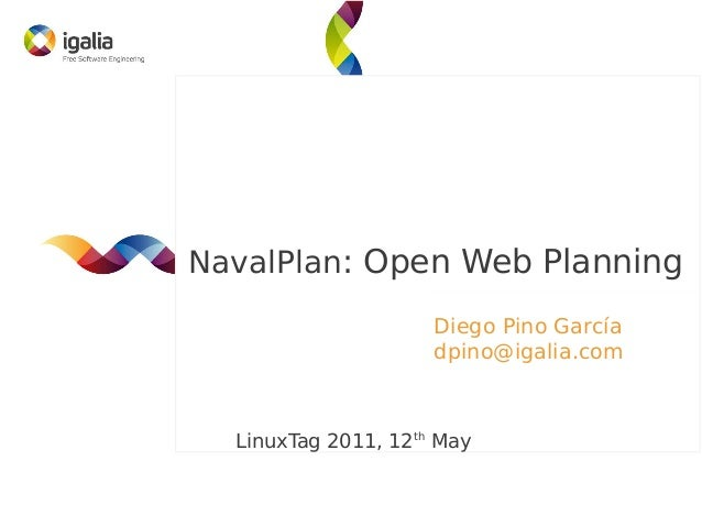 NavalPlan: Open Web Planning Diego Pino García dpino@igalia.com  LinuxTag 2011, 12th May
