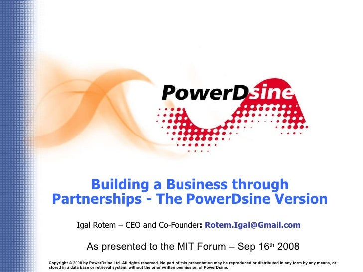 Building a Business through Partnerships - The PowerDsine Version Igal Rotem – CEO and Co-Founder :  [email_address]   As ...