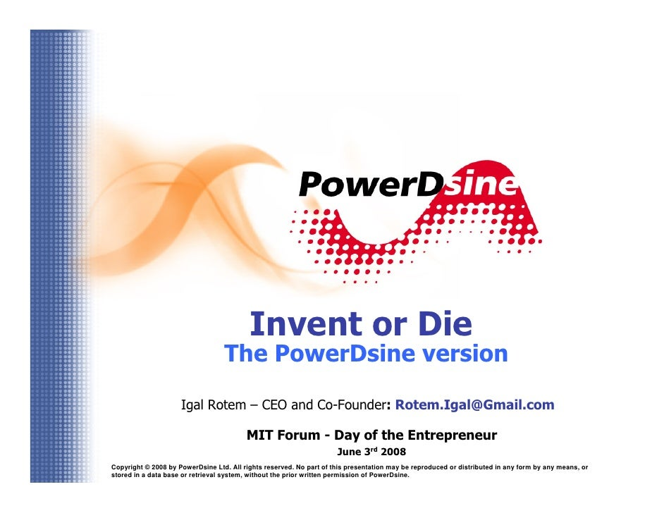 Invent or Die                                   The PowerDsine version                       Igal Rotem – CEO and Co-Found...