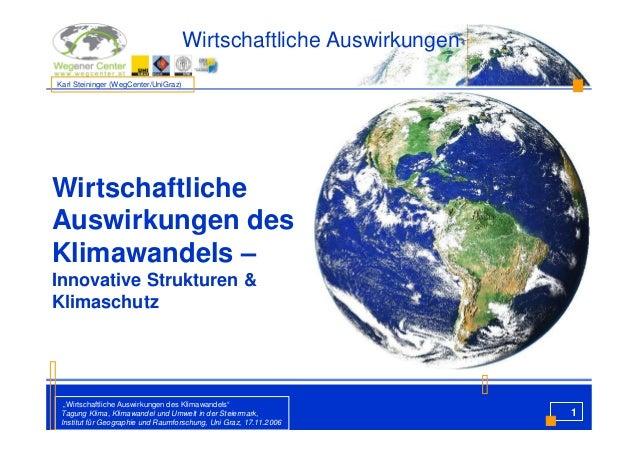 Wirtschaftliche AuswirkungenKarl Steininger (WegCenter/UniGraz)WirtschaftlicheAuswirkungen desKlimawandels –Innovative Str...