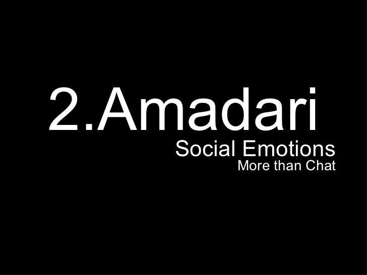 <ul><li>2.Amadari </li></ul><ul><li>Social Emotions </li></ul><ul><li>More than Chat </li></ul>