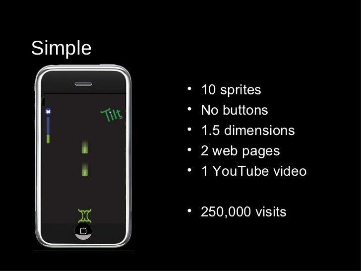 Simple <ul><li>10 sprites </li></ul><ul><li>No buttons </li></ul><ul><li>1.5 dimensions </li></ul><ul><li>2 web pages </li...