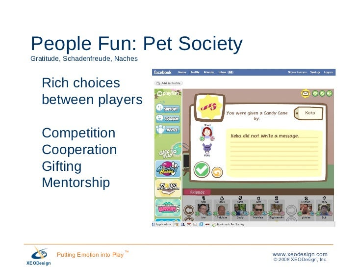 People Fun: Pet Society Gratitude, Schadenfreude, Naches Rich choices between players Competition Cooperation Gifting Ment...