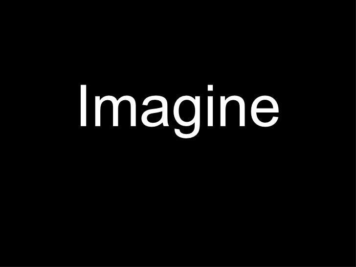<ul><li>Imagine </li></ul>