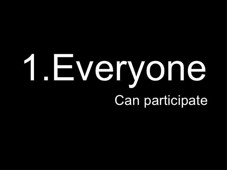 <ul><li>1.Everyone </li></ul><ul><li>Can participate </li></ul>
