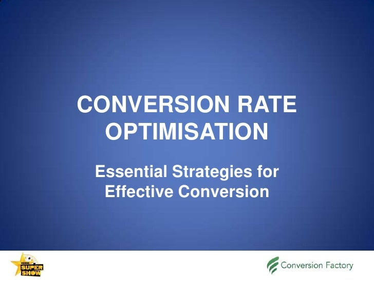 CONVERSION RATE OPTIMISATION<br />Essential Strategies for Effective Conversion<br />