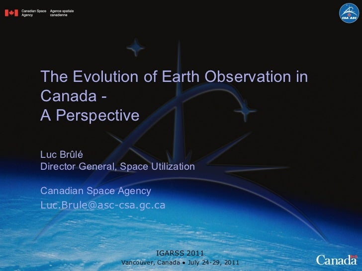 The Evolution of Earth Observation in Canada -  A Perspective Luc Brûlé Director General, Space Utilization Canadian Space...