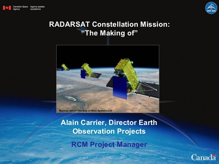 """RADARSAT Constellation   Mission: """"The Making of"""" Alain Carrier, Director Earth Observation Projects RCM Project Manager R..."""