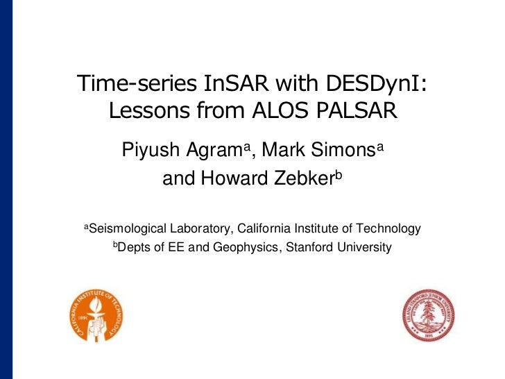 Time-series InSAR with DESDynI:Lessons from ALOS PALSAR<br />Piyush Agrama, Mark Simonsa<br />and Howard Zebkerb<br />aSei...