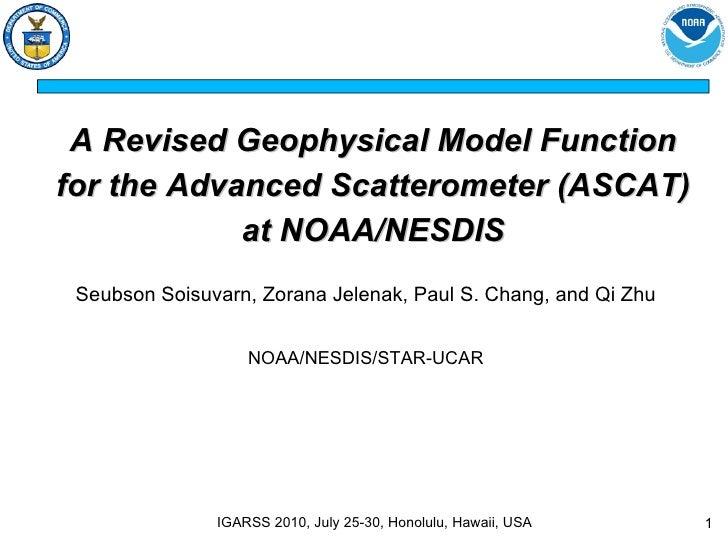 A Revised Geophysical Model Function for the Advanced Scatterometer (ASCAT) at NOAA/NESDIS Seubson Soisuvarn, Zorana Jelen...