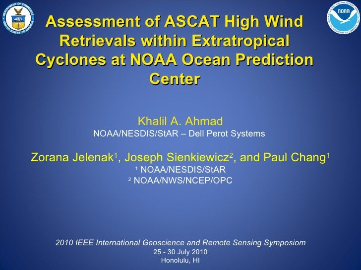 Assessment of ASCAT High Wind Retrievals within Extratropical Cyclones at NOAA Ocean Prediction Center Khalil A. Ahmad NOA...