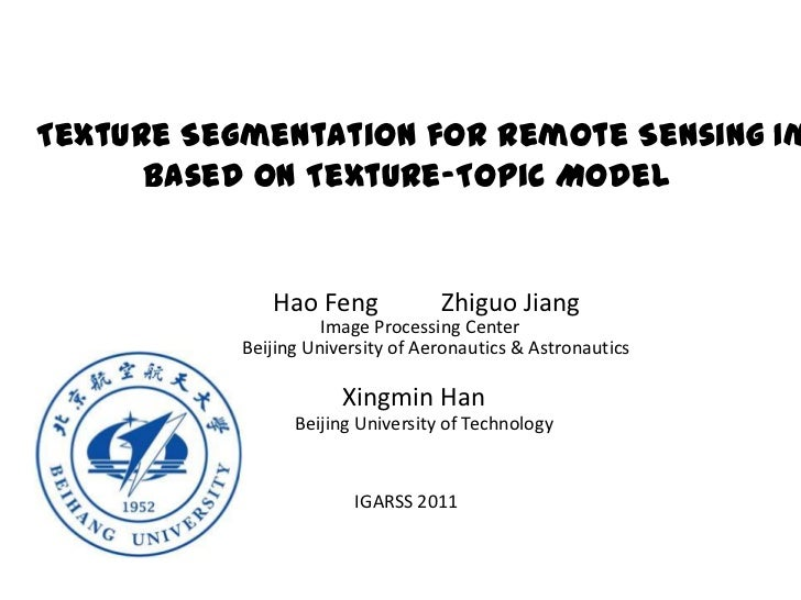 Texture Segmentation for Remote Sensing Image <br />Based on Texture-Topic Model<br />HaoFengZhiguo Jiang<br />Image Proce...