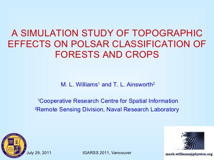 A SIMULATION STUDY OF TOPOGRAPHIC EFFECTS ON POLSAR CLASSIFICATION OF FORESTS AND CROPS M. L. Williams 1  and T. L. Ainswo...