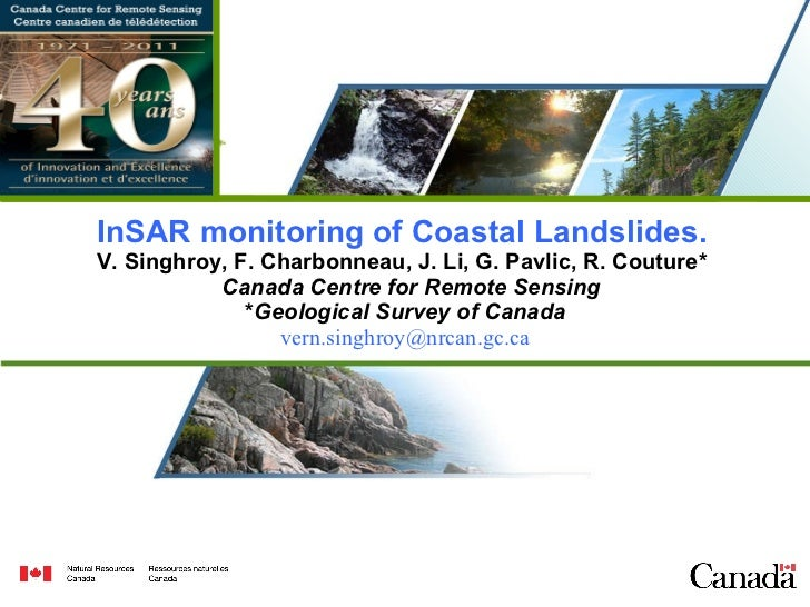 InSAR monitoring of Coastal Landslides.   V. Singhroy, F. Charbonneau, J. Li, G. Pavlic, R. Couture*    Canada Centre for ...