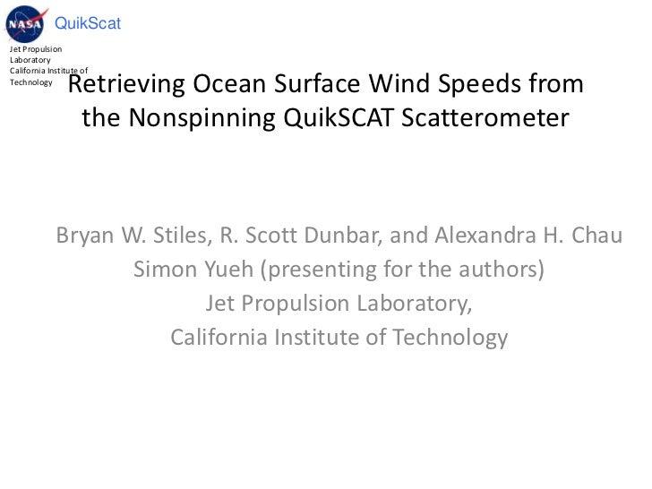 Retrieving Ocean Surface Wind Speeds from the Nonspinning QuikSCAT Scatterometer<br />Bryan W. Stiles, R. Scott Dunbar, an...