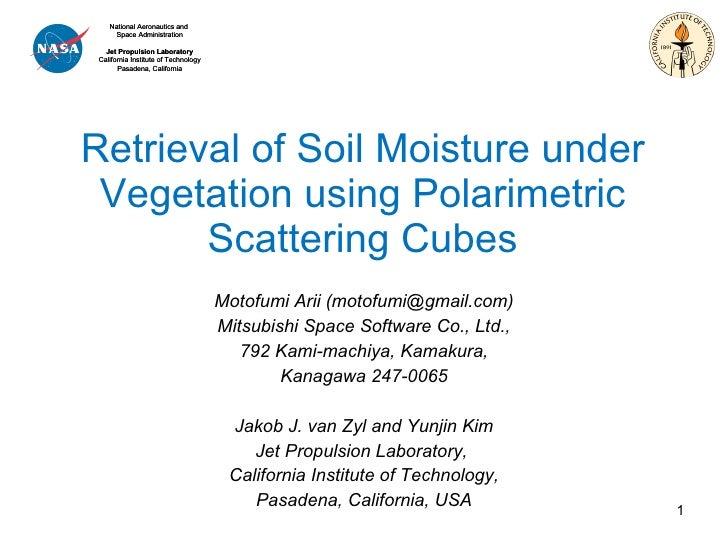 Retrieval of Soil Moisture under Vegetation using Polarimetric Scattering Cubes Motofumi Arii (motofumi@gmail.com) Mitsubi...