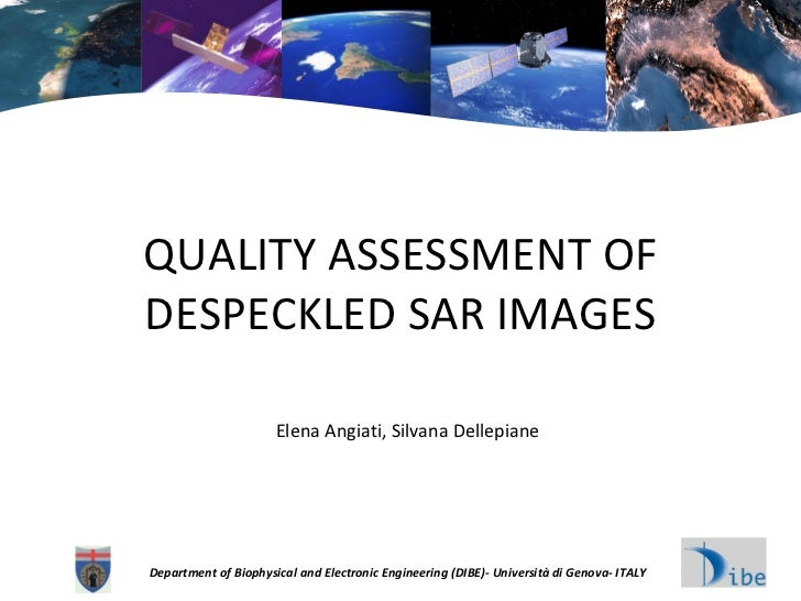 QUALITY ASSESSMENT OF DESPECKLED SAR IMAGES Department of Biophysical and Electronic Engineering (DIBE)- Università di Gen...