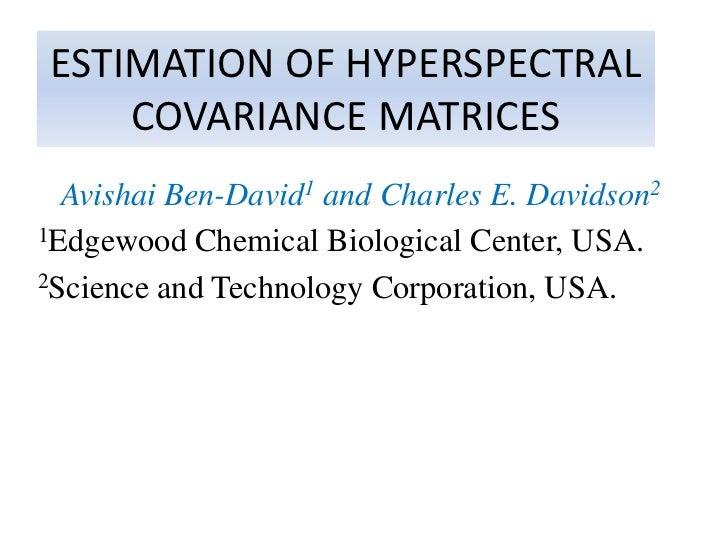 ESTIMATION OF HYPERSPECTRAL    COVARIANCE MATRICES  Avishai Ben-David1 and Charles E. Davidson21Edgewood Chemical Biologic...
