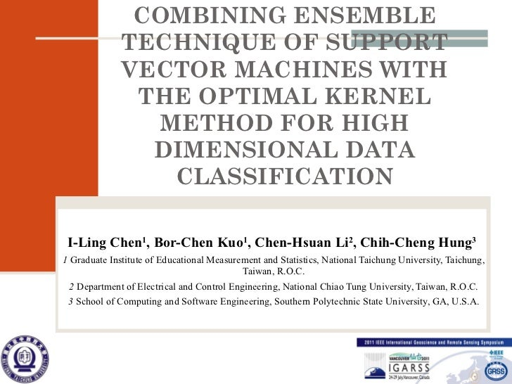 COMBINING ENSEMBLE TECHNIQUE OF SUPPORT VECTOR MACHINES WITH THE OPTIMAL KERNEL METHOD FOR HIGH DIMENSIONAL DATA CLASSIFIC...