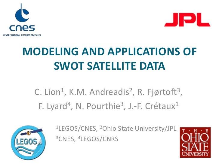 modeling and applications OF swot satellite data <br />C. Lion1, K.M. Andreadis2, R. Fjørtoft3,<br />F. Lyard4, N. Pourthi...
