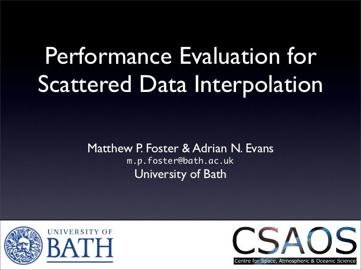 Performance Evaluation for Scattered Data Interpolation      Matthew P. Foster  Adrian N. Evans            m.p.foster@bath...