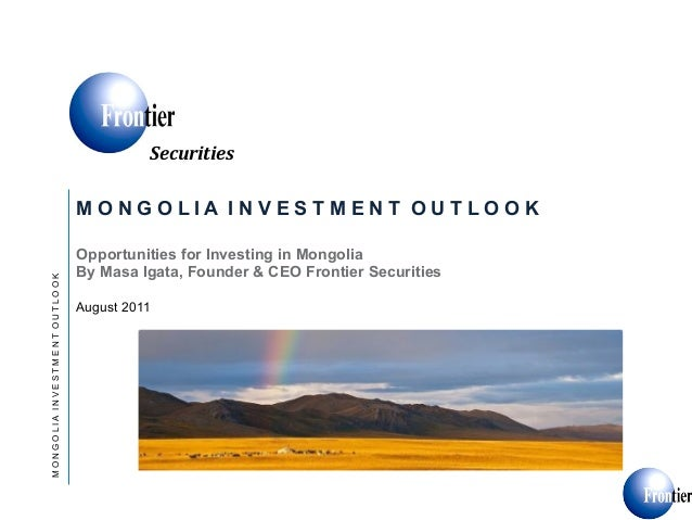 Securities)                              MONGOLIA INVESTMENT OUTLOOK                              Opportunities for Invest...