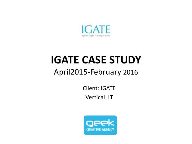 IGATE CASE STUDY April2015-February 2016 Client: IGATE Vertical: IT