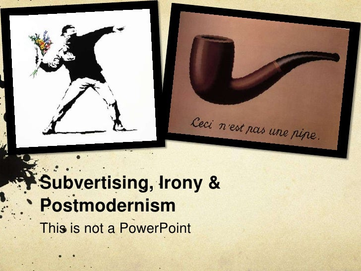 Subvertising, Irony & Postmodernism <br />This is not a PowerPoint<br />