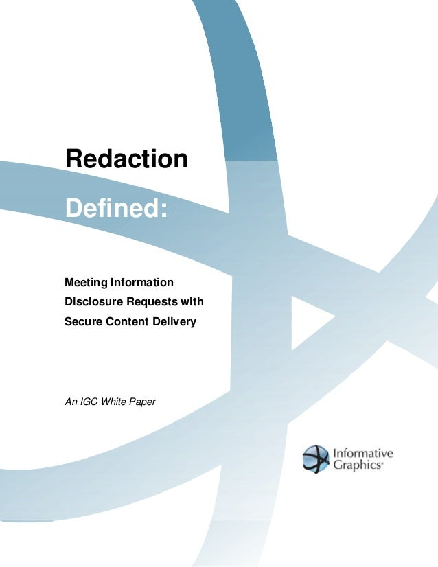 RedactionDefined:Meeting InformationDisclosure Requests withSecure Content DeliveryAn IGC White Paper