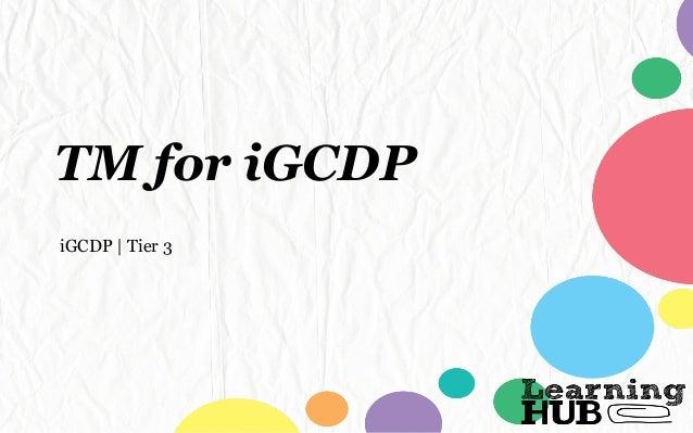 TM for iGCDP iGCDP | Tier 3