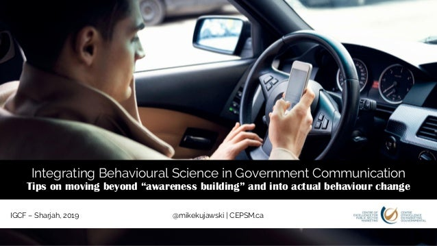 @mikekujawski | CEPSM.caIGCF – Sharjah, 2019 Integrating Behavioural Science in Government Communication Tips on moving be...
