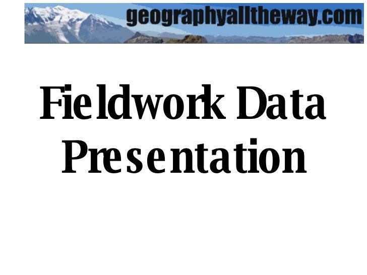 Fieldwork Data Presentation