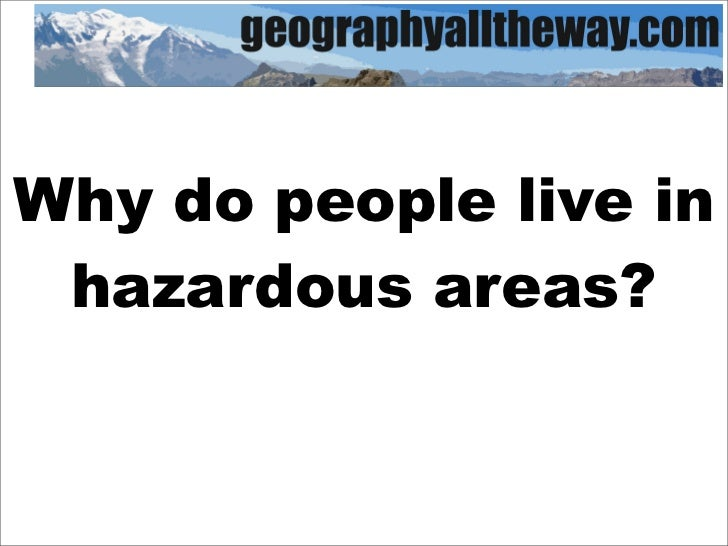 Why do people live in  hazardous areas?