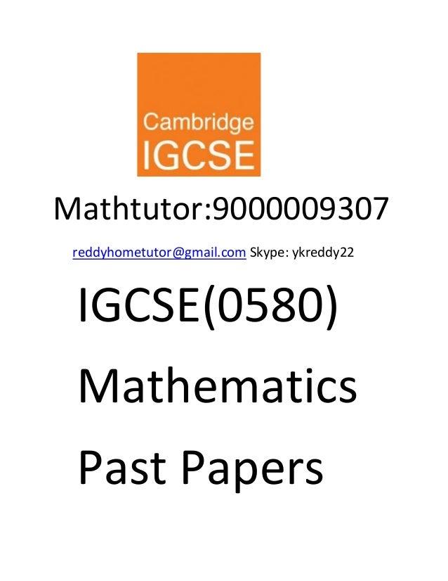 Mathtutor:9000009307 reddyhometutor@gmail.com Skype: ykreddy22 IGCSE(0580) Mathematics Past Papers