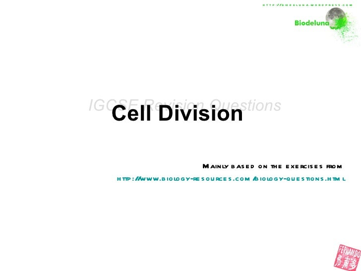 Cell Division   Mainly based on the exercises from http://www.biology-resources.com/biology-questions.html IGCSE Revision ...