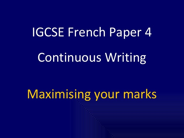 IGCSE French Paper 4 Continuous Writing Maximising your marks