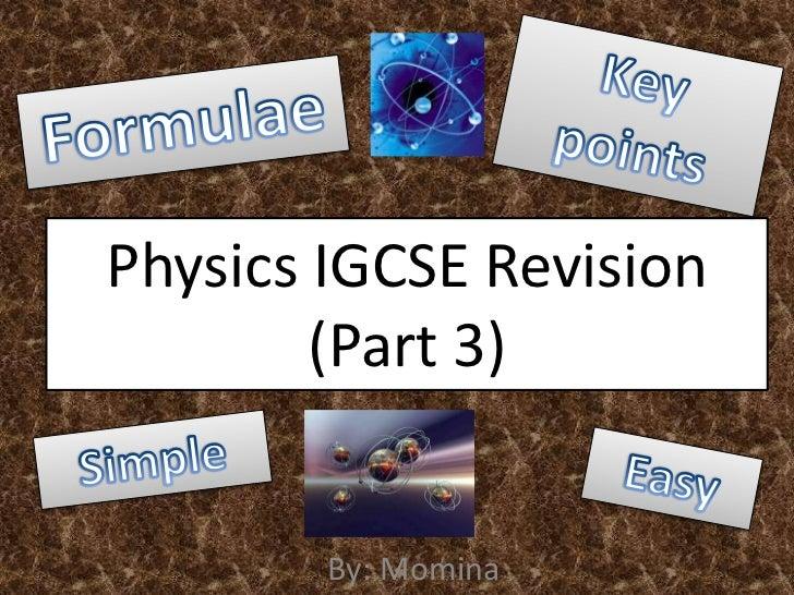Physics IGCSE Revision        (Part 3)        By: Momina